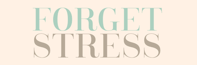 Forget Stress!